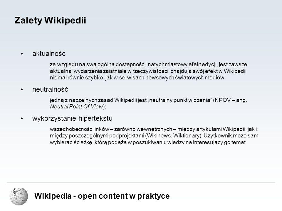 Wikipedia - open content w praktyce Zalety Wikipedii aktualność ze względu na swą ogólną dostępność i natychmiastowy efekt edycji, jest zawsze aktualn