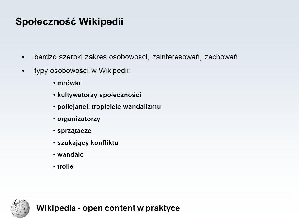 Wikipedia - open content w praktyce Społeczność Wikipedii bardzo szeroki zakres osobowości, zainteresowań, zachowań typy osobowości w Wikipedii: mrówk