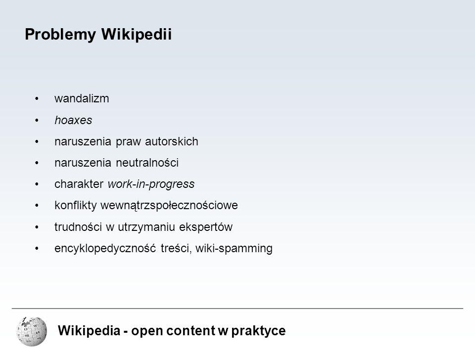 Wikipedia - open content w praktyce Problemy Wikipedii wandalizm hoaxes naruszenia praw autorskich naruszenia neutralności charakter work-in-progress