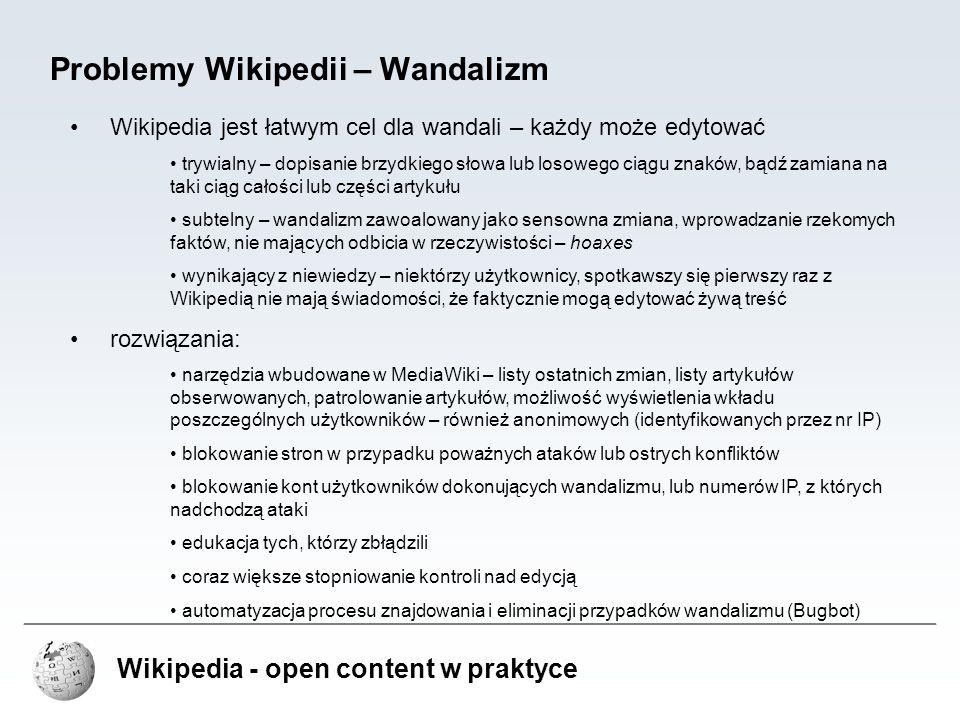 Wikipedia - open content w praktyce Problemy Wikipedii – Wandalizm Wikipedia jest łatwym cel dla wandali – każdy może edytować trywialny – dopisanie b