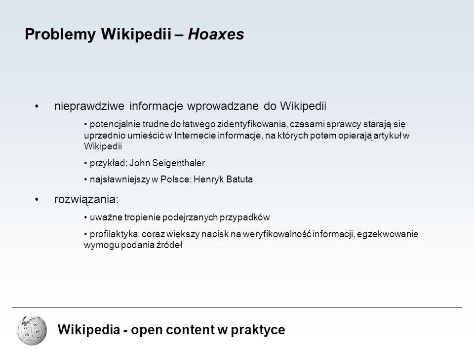 Wikipedia - open content w praktyce Problemy Wikipedii – Hoaxes nieprawdziwe informacje wprowadzane do Wikipedii potencjalnie trudne do łatwego zident