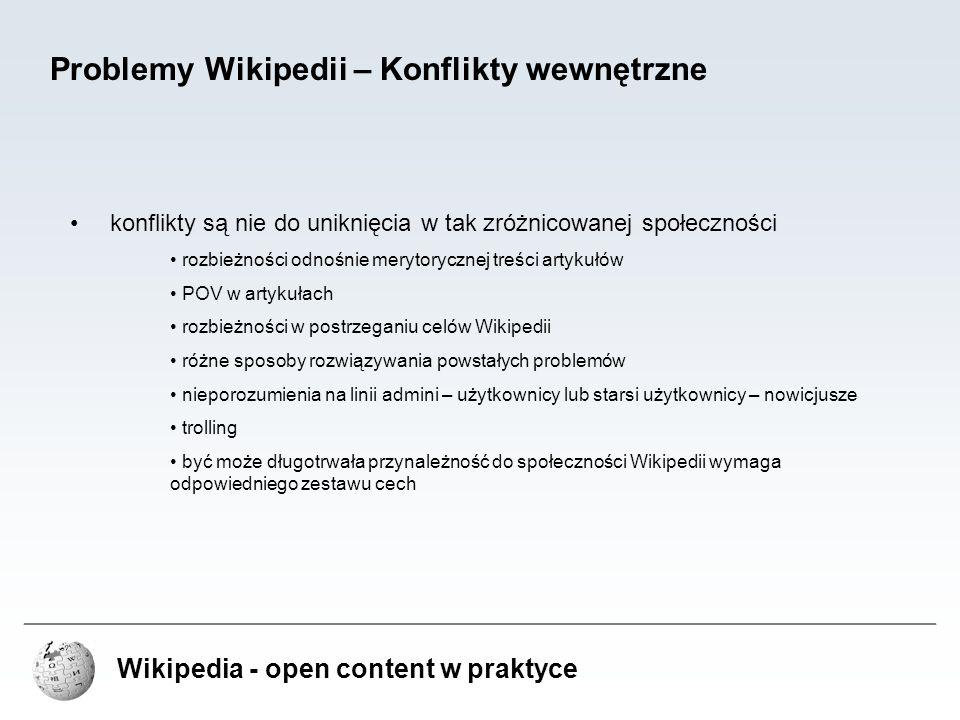Wikipedia - open content w praktyce Problemy Wikipedii – Konflikty wewnętrzne konflikty są nie do uniknięcia w tak zróżnicowanej społeczności rozbieżn