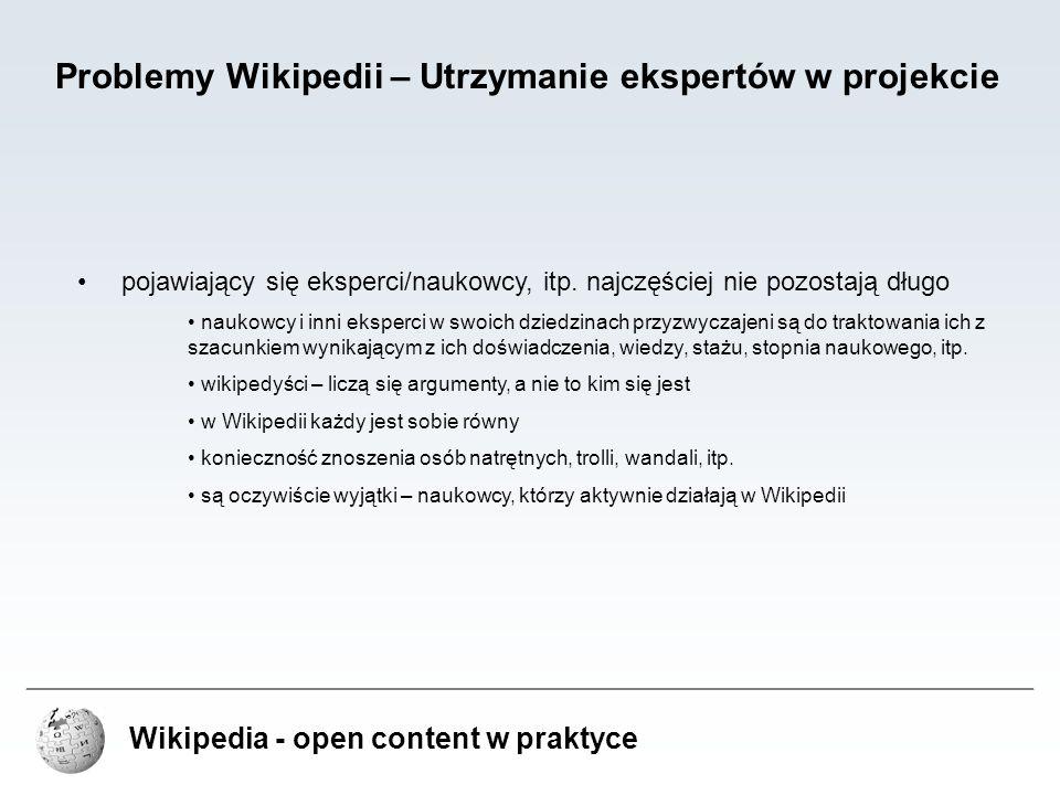 Wikipedia - open content w praktyce Problemy Wikipedii – Utrzymanie ekspertów w projekcie pojawiający się eksperci/naukowcy, itp. najczęściej nie pozo