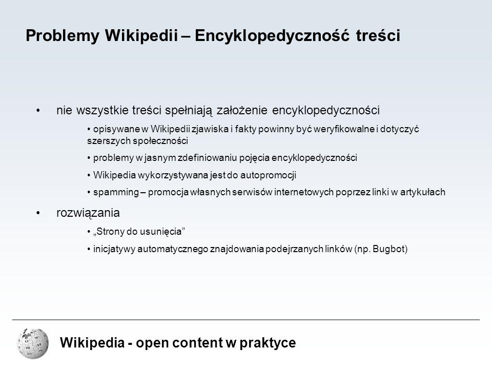 Wikipedia - open content w praktyce Problemy Wikipedii – Encyklopedyczność treści nie wszystkie treści spełniają założenie encyklopedyczności opisywan