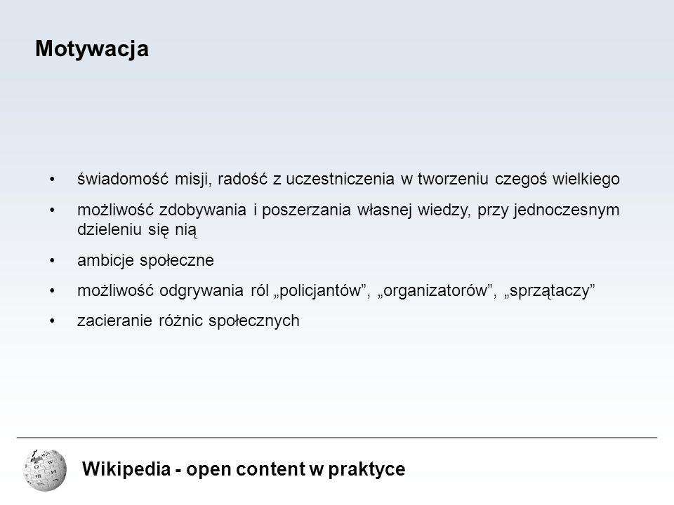 Wikipedia - open content w praktyce Motywacja świadomość misji, radość z uczestniczenia w tworzeniu czegoś wielkiego możliwość zdobywania i poszerzani