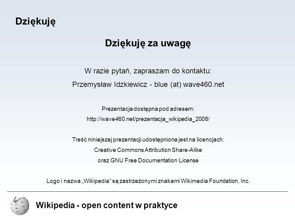 Wikipedia - open content w praktyce Dziękuję Dziękuję za uwagę W razie pytań, zapraszam do kontaktu: Przemysław Idzkiewicz - blue (at) wave460.net Pre
