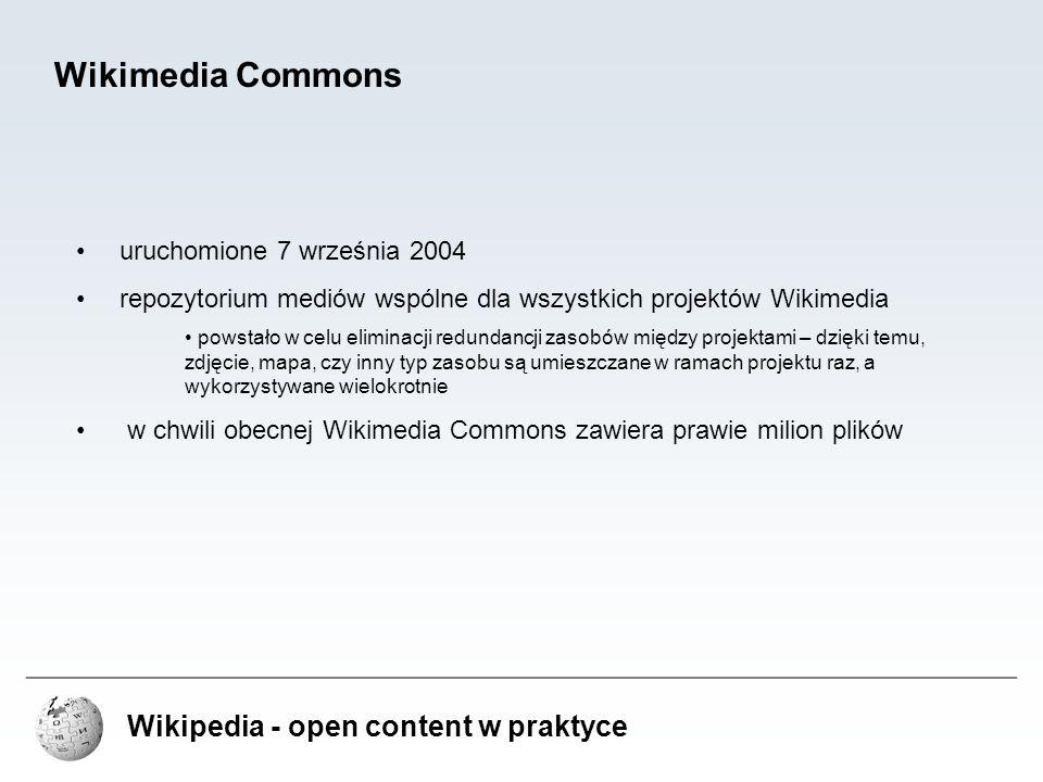 Wikipedia - open content w praktyce Wikimedia Commons uruchomione 7 września 2004 repozytorium mediów wspólne dla wszystkich projektów Wikimedia powst