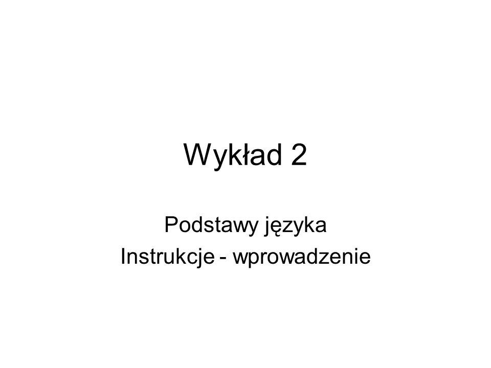 Wykład 2 Podstawy języka Instrukcje - wprowadzenie