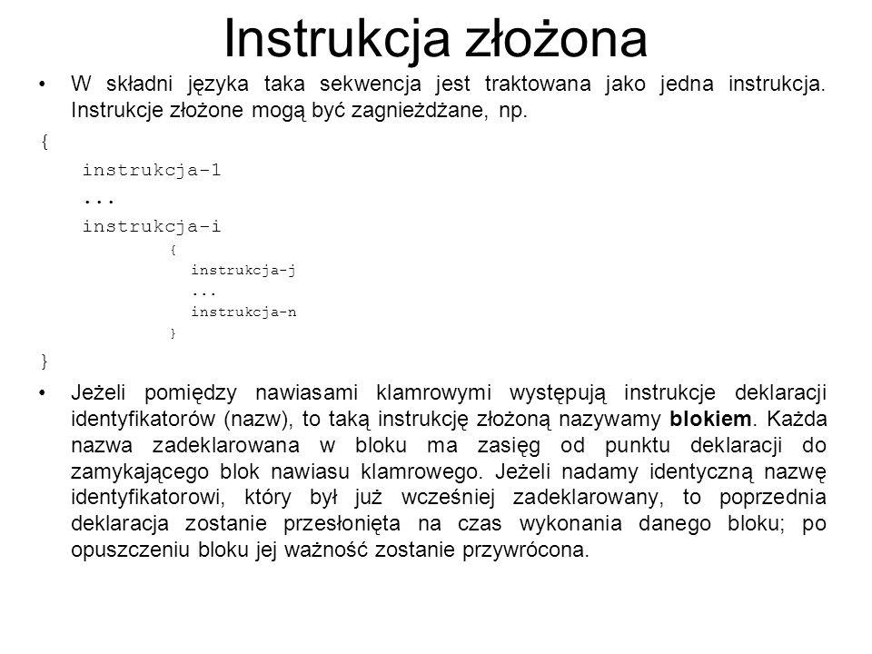 Instrukcja złożona W składni języka taka sekwencja jest traktowana jako jedna instrukcja. Instrukcje złożone mogą być zagnieżdżane, np. { instrukcja-1