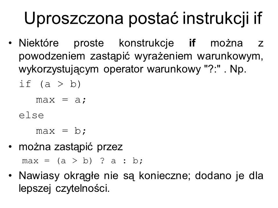 Uproszczona postać instrukcji if Niektóre proste konstrukcje if można z powodzeniem zastąpić wyrażeniem warunkowym, wykorzystującym operator warunkowy