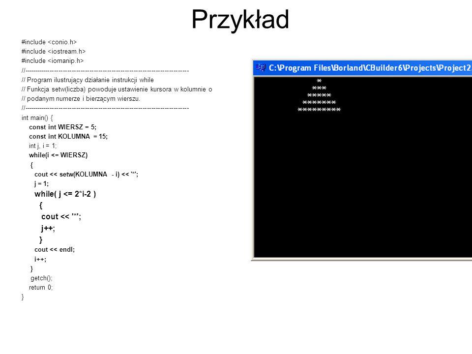 Przykład #include //--------------------------------------------------------------------------- // Program ilustrujący działanie instrukcji while // F
