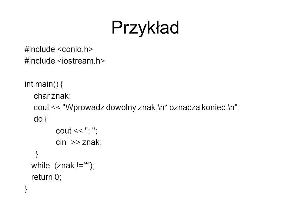 Przykład #include int main() { char znak; cout <<