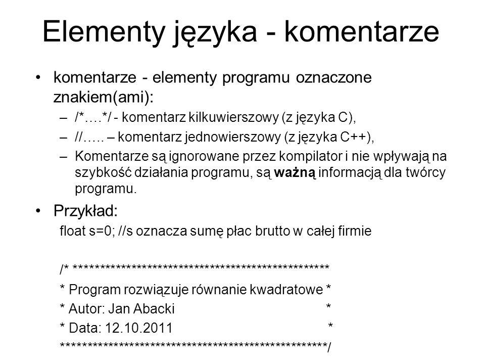 Elementy języka - komentarze komentarze - elementy programu oznaczone znakiem(ami): –/*….*/ - komentarz kilkuwierszowy (z języka C), –//….. – komentar