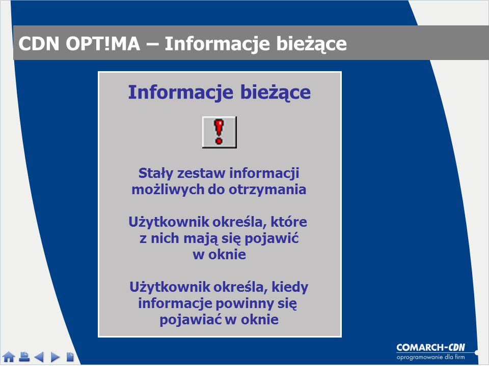 CDN OPT!MA – Informacje bieżące Informacje bieżące Stały zestaw informacji możliwych do otrzymania Użytkownik określa, które z nich mają się pojawić w