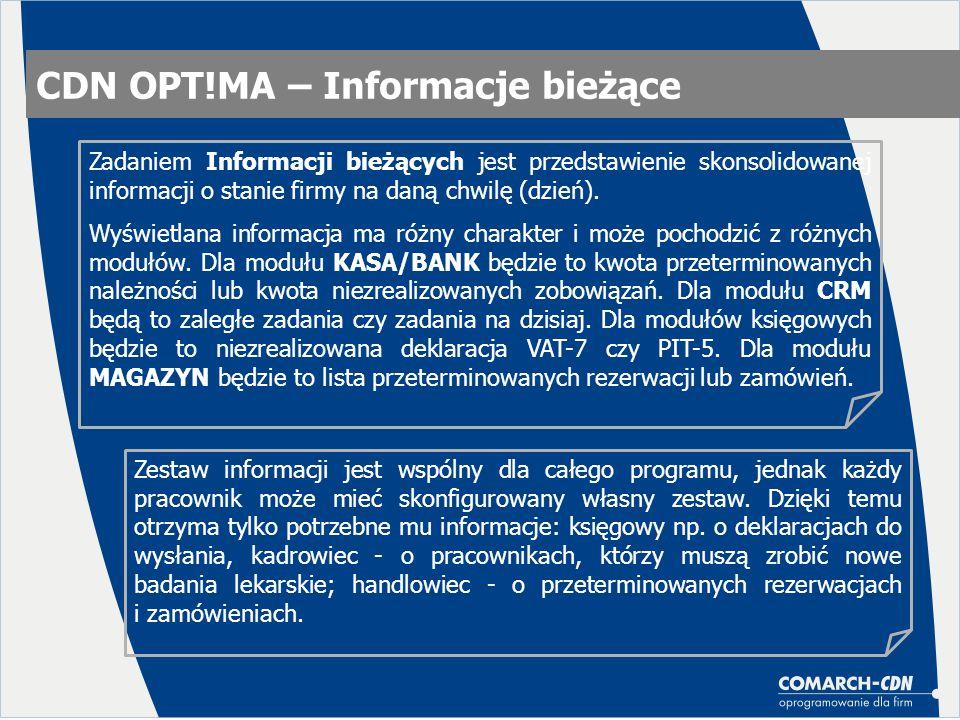 CDN OPT!MA – Informacje bieżące Zadaniem Informacji bieżących jest przedstawienie skonsolidowanej informacji o stanie firmy na daną chwilę (dzień). Wy