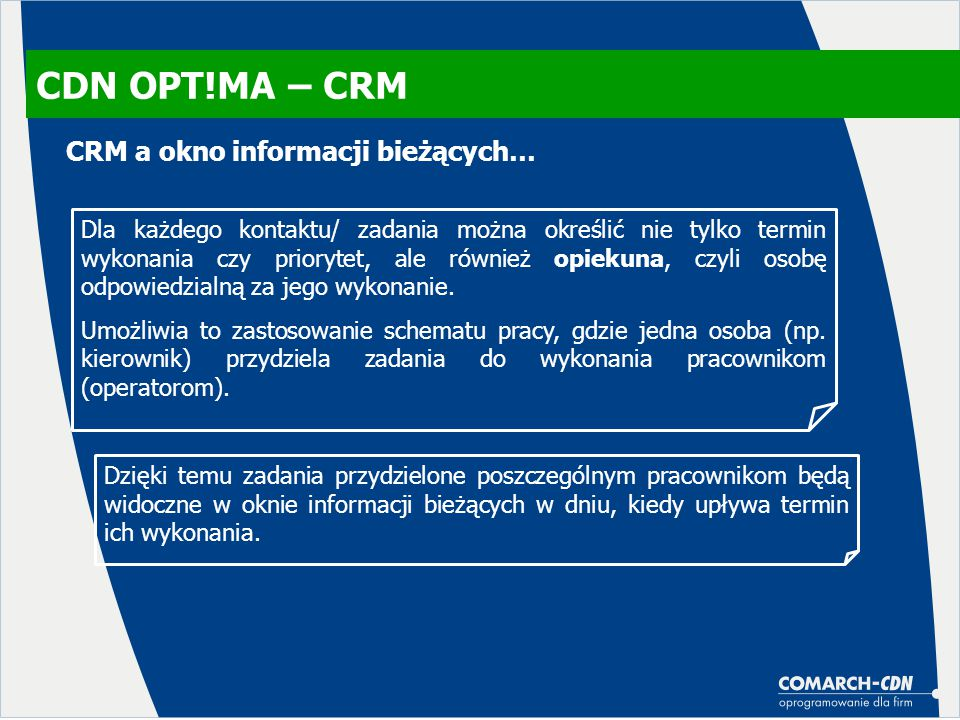 CDN OPT!MA – CRM Dla każdego kontaktu/ zadania można określić nie tylko termin wykonania czy priorytet, ale również opiekuna, czyli osobę odpowiedzialną za jego wykonanie.