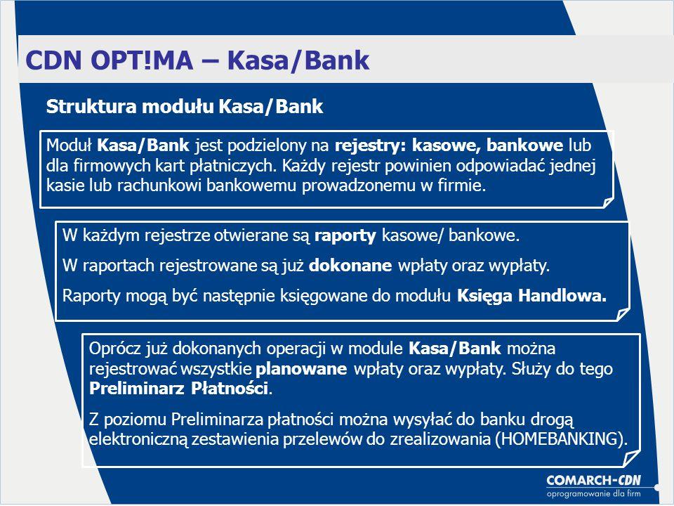 CDN OPT!MA – Kasa/Bank Moduł Kasa/Bank jest podzielony na rejestry: kasowe, bankowe lub dla firmowych kart płatniczych. Każdy rejestr powinien odpowia