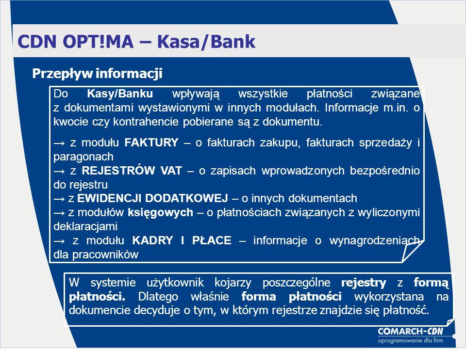 CDN OPT!MA – Kasa/Bank Przepływ informacji Do Kasy/Banku wpływają wszystkie płatności związane z dokumentami wystawionymi w innych modułach. Informacj