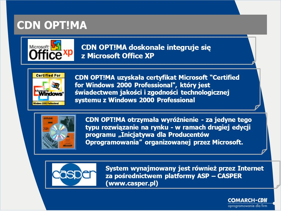 CDN OPT!MA CDN OPT!MA to rozwiązanie zawsze zgodne z przepisami Profesjonalna obsługa przed i po sprzedaży (system przedłużania gwarancji, szkolenia, hot- line) w Ogólnopolskiej Autoryzowanej Sieci Sprzedaży CDN System dostępny w atrakcyjnych cenowo pakietach – CDN OPT!MA START.
