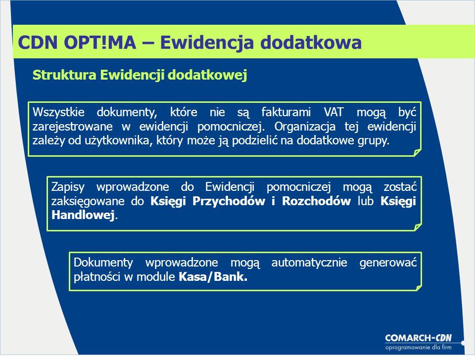 CDN OPT!MA – Ewidencja dodatkowa Wszystkie dokumenty, które nie są fakturami VAT mogą być zarejestrowane w ewidencji pomocniczej. Organizacja tej ewid