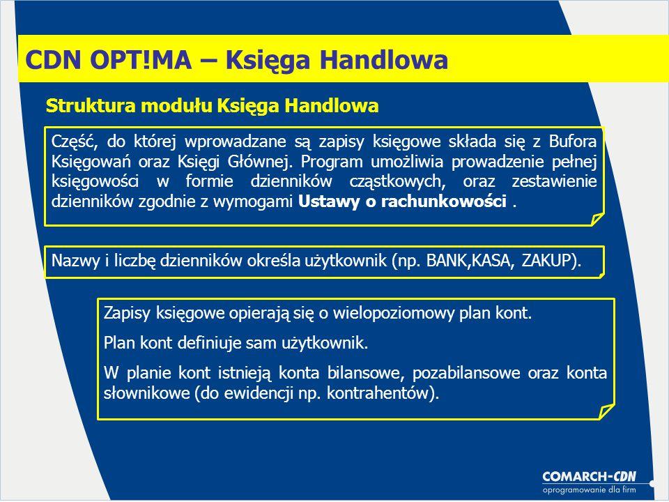 CDN OPT!MA – Księga Handlowa Struktura modułu Księga Handlowa Część, do której wprowadzane są zapisy księgowe składa się z Bufora Księgowań oraz Księgi Głównej.