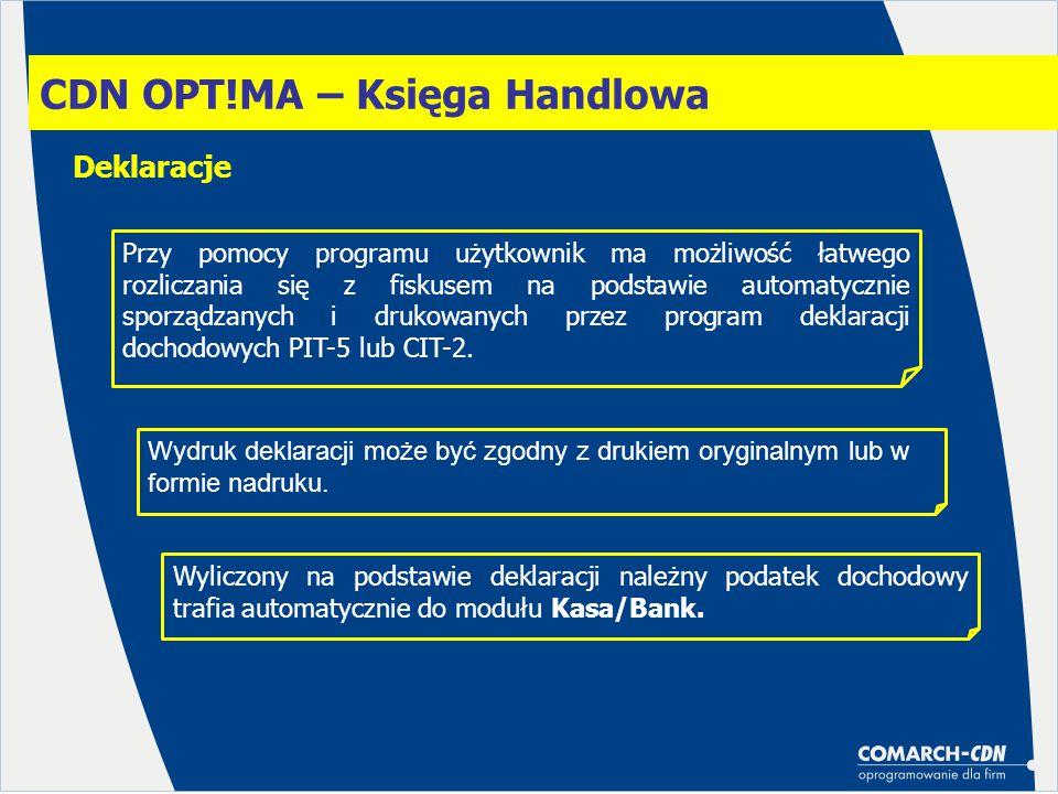 CDN OPT!MA – Księga Handlowa Deklaracje Przy pomocy programu użytkownik ma możliwość łatwego rozliczania się z fiskusem na podstawie automatycznie spo