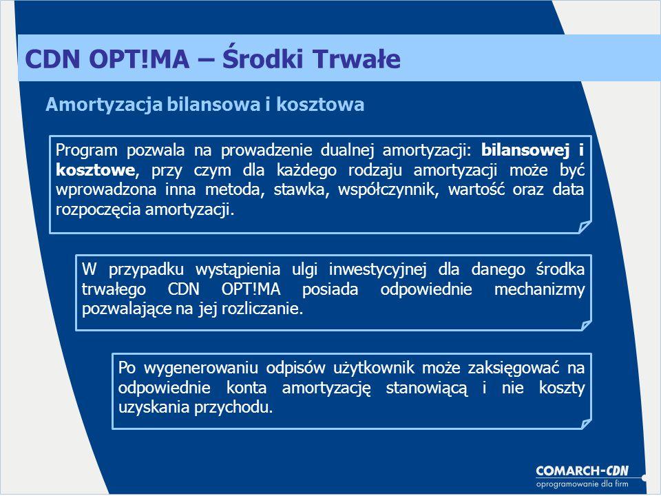 CDN OPT!MA – Środki Trwałe Amortyzacja bilansowa i kosztowa Program pozwala na prowadzenie dualnej amortyzacji: bilansowej i kosztowe, przy czym dla k