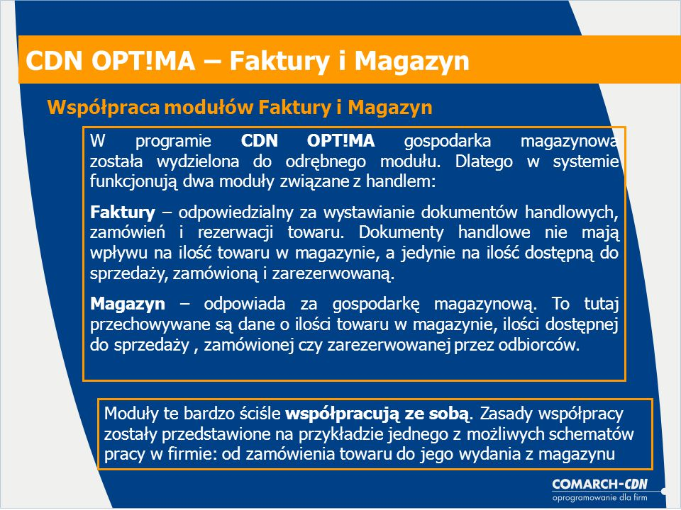 CDN OPT!MA – Faktury i Magazyn W programie CDN OPT!MA gospodarka magazynowa została wydzielona do odrębnego modułu. Dlatego w systemie funkcjonują dwa