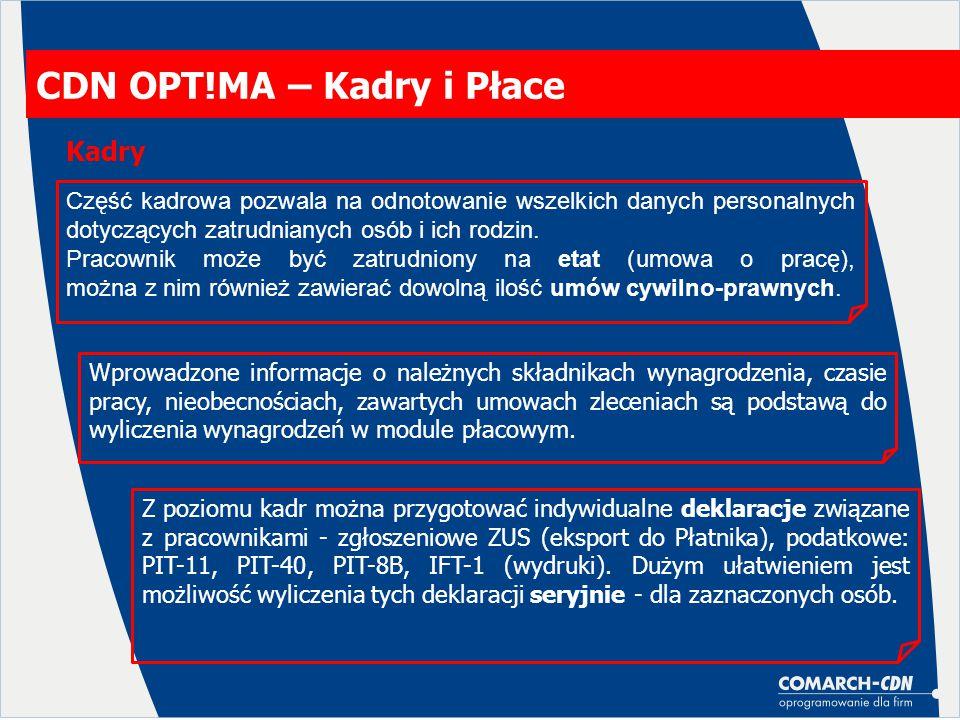 CDN OPT!MA – Kadry i Płace Kadry Wprowadzone informacje o należnych składnikach wynagrodzenia, czasie pracy, nieobecnościach, zawartych umowach zleceniach są podstawą do wyliczenia wynagrodzeń w module płacowym.