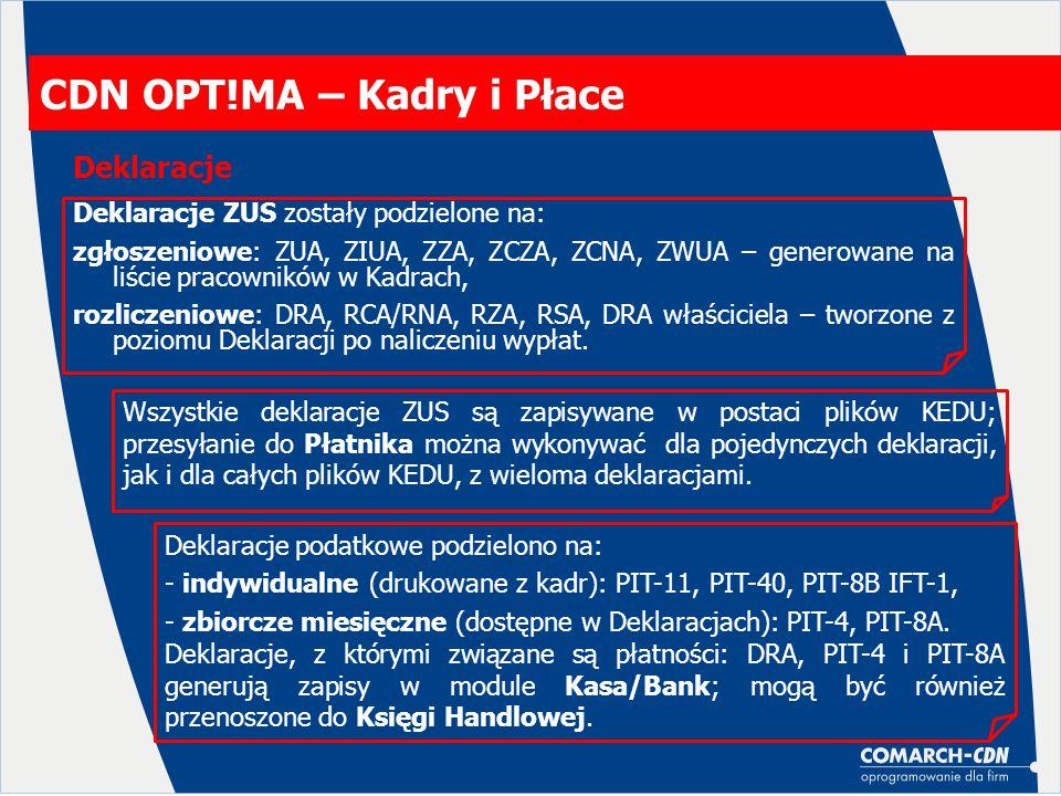 CDN OPT!MA – Kadry i Płace Deklaracje ZUS zostały podzielone na: zgłoszeniowe: ZUA, ZIUA, ZZA, ZCZA, ZCNA, ZWUA – generowane na liście pracowników w K