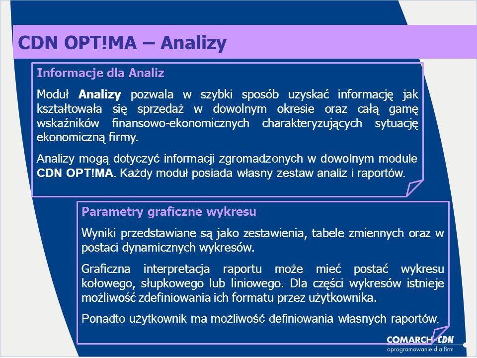 CDN OPT!MA – Analizy Informacje dla Analiz Moduł Analizy pozwala w szybki sposób uzyskać informację jak kształtowała się sprzedaż w dowolnym okresie oraz całą gamę wskaźników finansowo-ekonomicznych charakteryzujących sytuację ekonomiczną firmy.