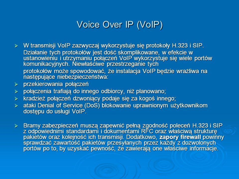 Voice Over IP (VoIP)  W transmisji VoIP zazwyczaj wykorzystuje się protokoły H.323 i SIP. Działanie tych protokołów jest dość skomplikowane, w efekci