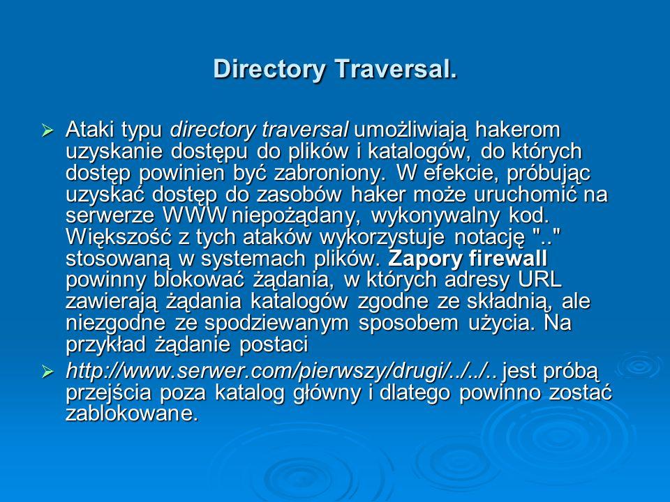 Directory Traversal.  Ataki typu directory traversal umożliwiają hakerom uzyskanie dostępu do plików i katalogów, do których dostęp powinien być zabr