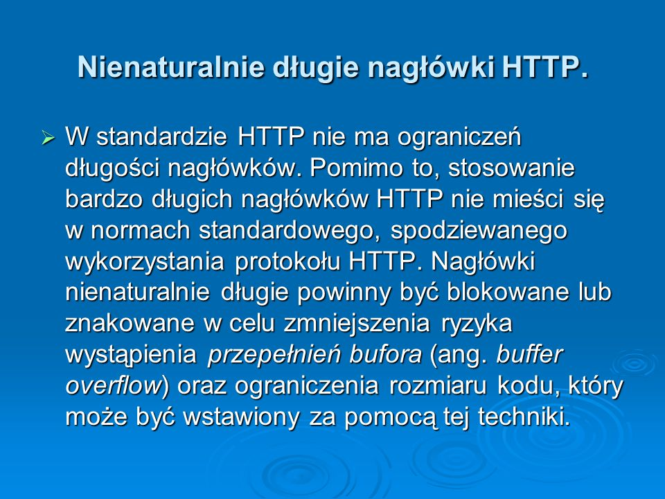 Nienaturalnie długie nagłówki HTTP.  W standardzie HTTP nie ma ograniczeń długości nagłówków. Pomimo to, stosowanie bardzo długich nagłówków HTTP nie