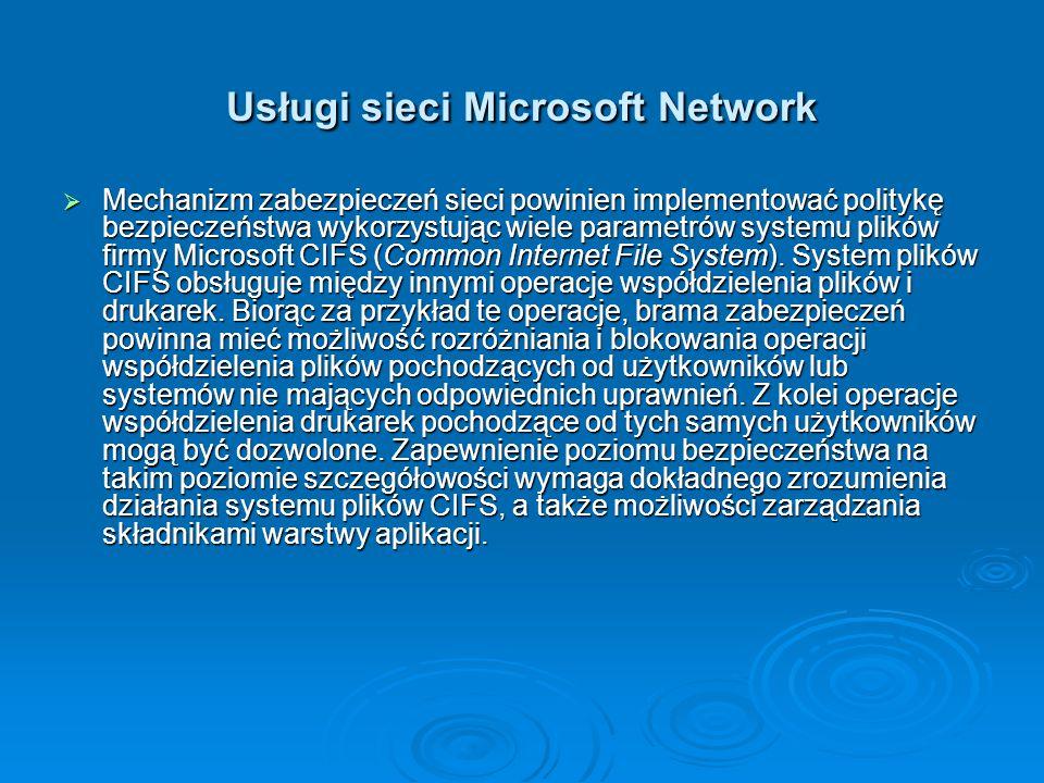 Usługi sieci Microsoft Network  Mechanizm zabezpieczeń sieci powinien implementować politykę bezpieczeństwa wykorzystując wiele parametrów systemu pl