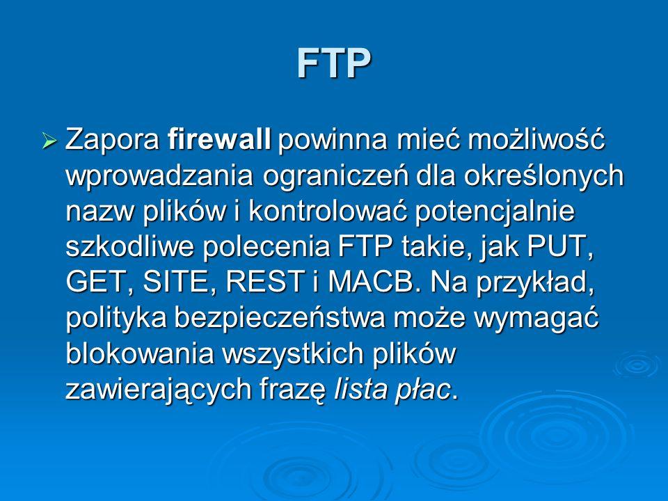 FTP  Zapora firewall powinna mieć możliwość wprowadzania ograniczeń dla określonych nazw plików i kontrolować potencjalnie szkodliwe polecenia FTP ta