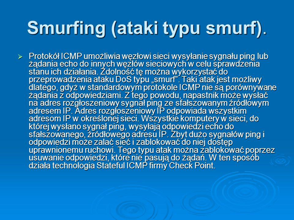Smurfing (ataki typu smurf).  Protokół ICMP umożliwia węzłowi sieci wysyłanie sygnału ping lub żądania echo do innych węzłów sieciowych w celu sprawd