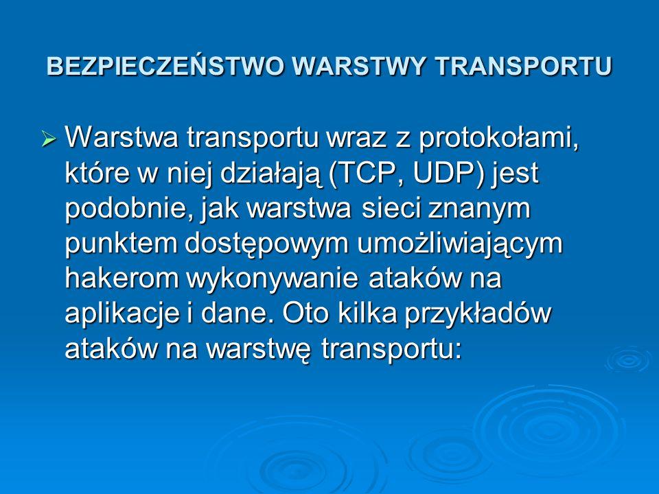 BEZPIECZEŃSTWO WARSTWY TRANSPORTU  Warstwa transportu wraz z protokołami, które w niej działają (TCP, UDP) jest podobnie, jak warstwa sieci znanym pu