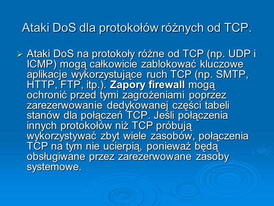Ataki DoS dla protokołów różnych od TCP.  Ataki DoS na protokoły różne od TCP (np. UDP i ICMP) mogą całkowicie zablokować kluczowe aplikacje wykorzys