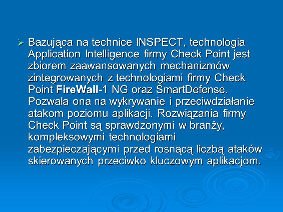  Bazująca na technice INSPECT, technologia Application Intelligence firmy Check Point jest zbiorem zaawansowanych mechanizmów zintegrowanych z techno