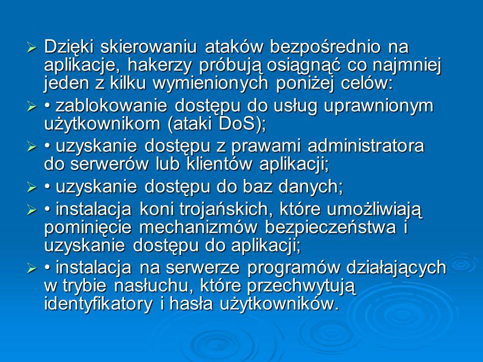  Dzięki skierowaniu ataków bezpośrednio na aplikacje, hakerzy próbują osiągnąć co najmniej jeden z kilku wymienionych poniżej celów:  zablokowanie d