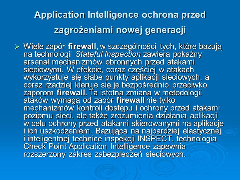 Application Intelligence ochrona przed zagrożeniami nowej generacji  Wiele zapór firewall, w szczególności tych, które bazują na technologii Stateful