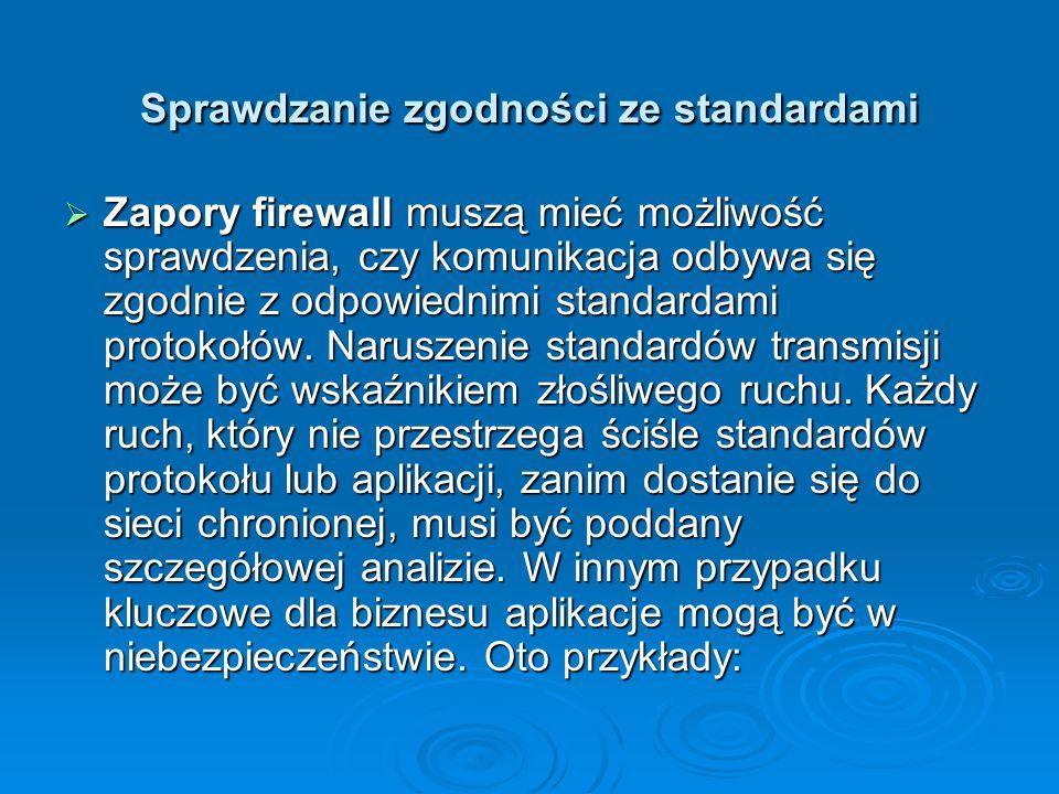Sprawdzanie zgodności ze standardami  Zapory firewall muszą mieć możliwość sprawdzenia, czy komunikacja odbywa się zgodnie z odpowiednimi standardami