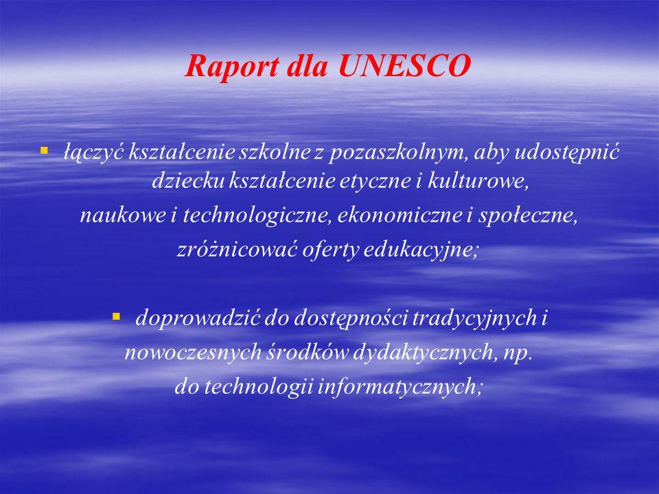 """Raport dla UNESCO Międzynarodowej Komisji do spraw Edukacji XXI wieku pod przewodnictwem Jacques`a Delors`a:   pomagać w rozumieniu innego człowieka, jego odrębności i rozumienia świata w jego chaotycznym marszu ku jakości, """"uczyć się, aby żyć wspólnie z innymi ;   zwiększyć zainteresowanie nauką, a także przyjemności uczenia się, stworzyć koncepcję edukacji przez całe życie, """"uczyć się, aby wiedzieć,..."""