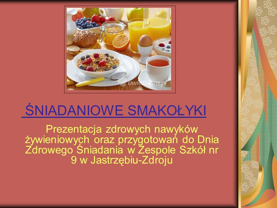 ŚNIADANIOWE SMAKOŁYKI Prezentacja zdrowych nawyków żywieniowych oraz przygotowań do Dnia Zdrowego Śniadania w Zespole Szkół nr 9 w Jastrzębiu-Zdroju