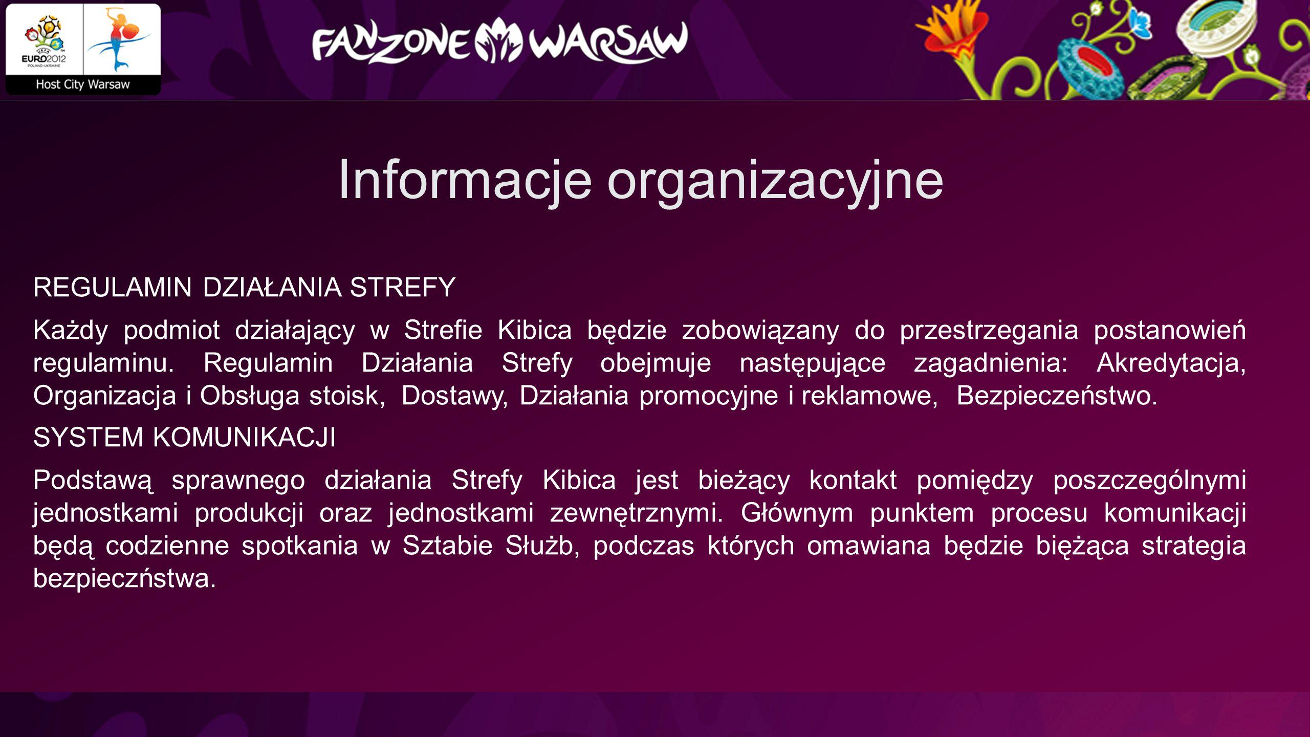 Informacje organizacyjne REGULAMIN DZIAŁANIA STREFY Każdy podmiot działający w Strefie Kibica będzie zobowiązany do przestrzegania postanowień regulaminu.