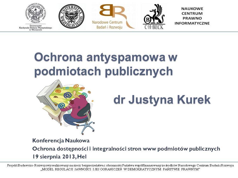 Ochrona antyspamowa w podmiotach publicznych dr Justyna Kurek Konferencja Naukowa Ochrona dostępności i integralności stron www podmiotów publicznych 19 sierpnia 2013, Hel