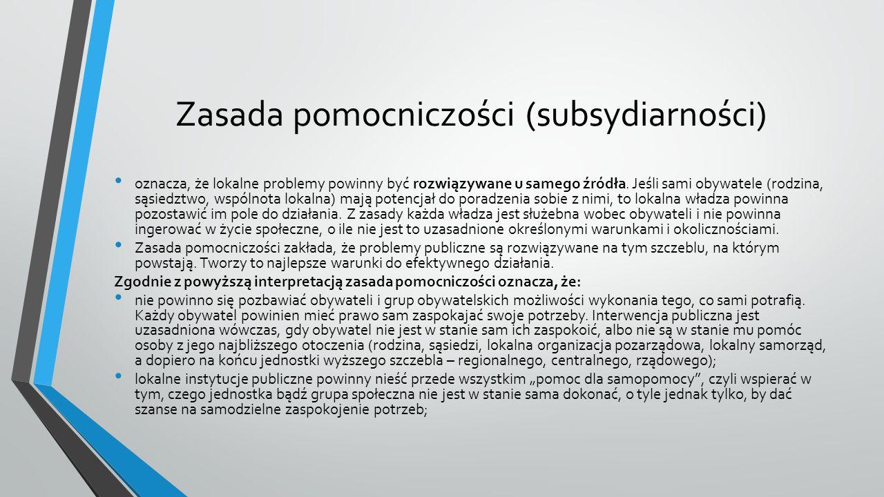 Zasada pomocniczości (subsydiarności) oznacza, że lokalne problemy powinny być rozwiązywane u samego źródła.