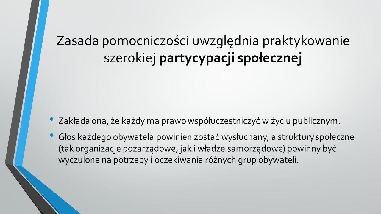 Zasada pomocniczości uwzględnia praktykowanie szerokiej partycypacji społecznej Zakłada ona, że każdy ma prawo współuczestniczyć w życiu publicznym.