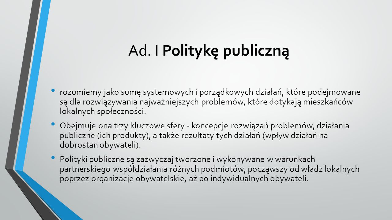 Ad.I Płaszczyzna zawiera opis rozwiązań, które dotyczą udziału organizacji pozarządowych i władz samorządowych w kształtowaniu polityk publicznych, strategii (długofalowych zamierzeń dotyczących celów i realizacji polityk) i programów (bieżących i wieloletnich planów działań podporządkowanych strategiom).